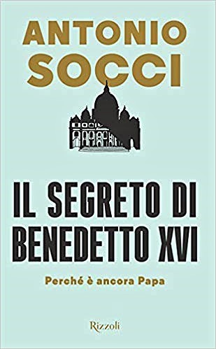 Socci's Thesis Falls Short: Review of 'The Secret of Benedict XVI' -  Catholic Family News